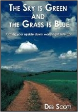 The Sky is Green and The Grass is Blue:  Turning Your Upside Down World. . .Right Side Up