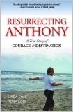 Resurrecting Anthony: A True Story of Courage and Destination